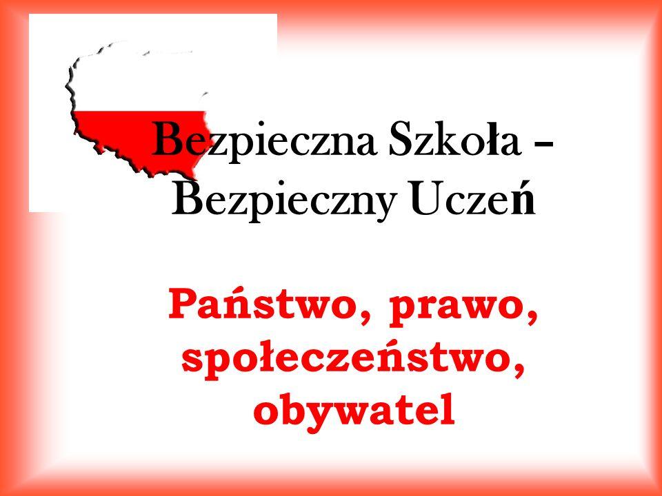Bezpieczna Szko ł a – Bezpieczny Ucze ń Państwo, prawo, społeczeństwo, obywatel