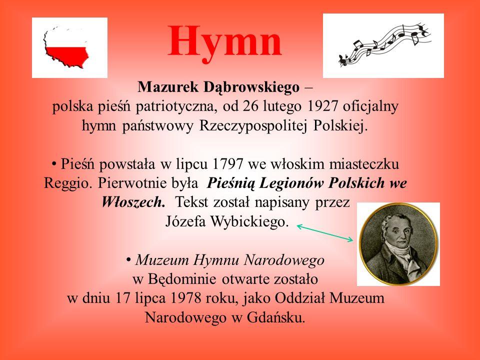 Hymn Mazurek Dąbrowskiego – polska pieśń patriotyczna, od 26 lutego 1927 oficjalny hymn państwowy Rzeczypospolitej Polskiej.