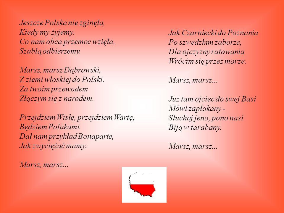 Jeszcze Polska nie zginęła, Kiedy my żyjemy. Co nam obca przemoc wzięła, Szablą odbierzemy.
