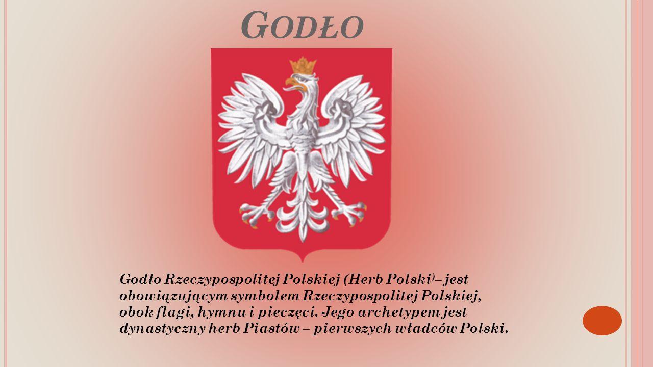 G ODŁO Godło Rzeczypospolitej Polskiej (Herb Polski ) – jest obowiązującym symbolem Rzeczypospolitej Polskiej, obok flagi, hymnu i pieczęci.