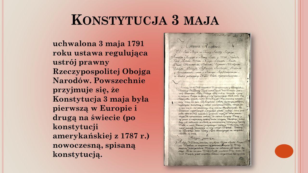 K ONSTYTUCJA 3 MAJA uchwalona 3 maja 1791 roku ustawa regulująca ustrój prawny Rzeczypospolitej Obojga Narodów.