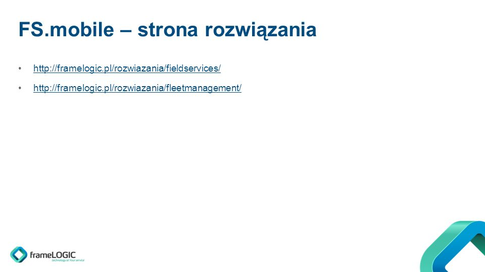 FS.mobile – strona rozwiązania http://framelogic.pl/rozwiazania/fieldservices/ http://framelogic.pl/rozwiazania/fleetmanagement/