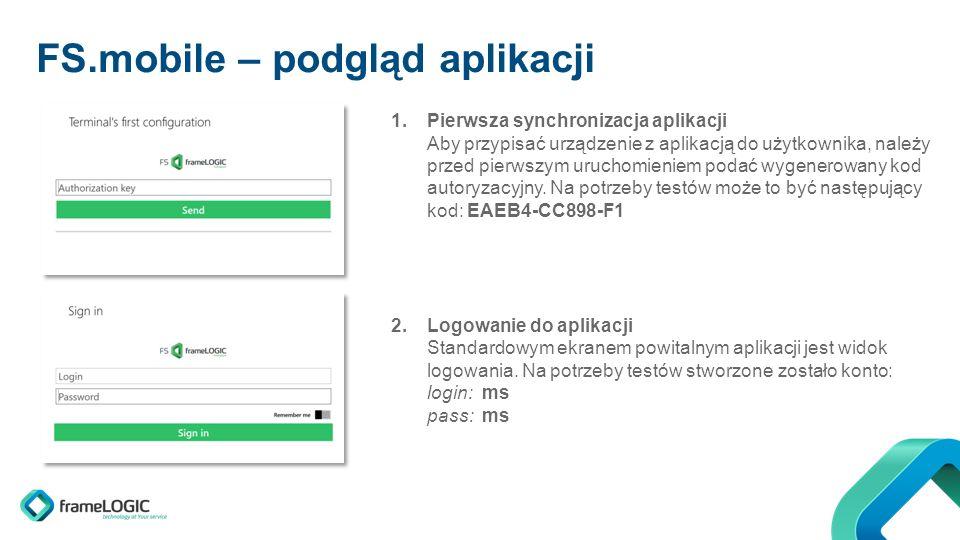 FS.mobile – podgląd aplikacji 1.Pierwsza synchronizacja aplikacji Aby przypisać urządzenie z aplikacją do użytkownika, należy przed pierwszym uruchomieniem podać wygenerowany kod autoryzacyjny.