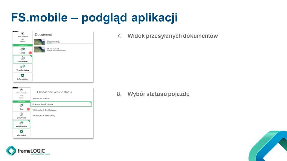 FS.mobile – podgląd aplikacji 7.Widok przesyłanych dokumentów 8.Wybór statusu pojazdu