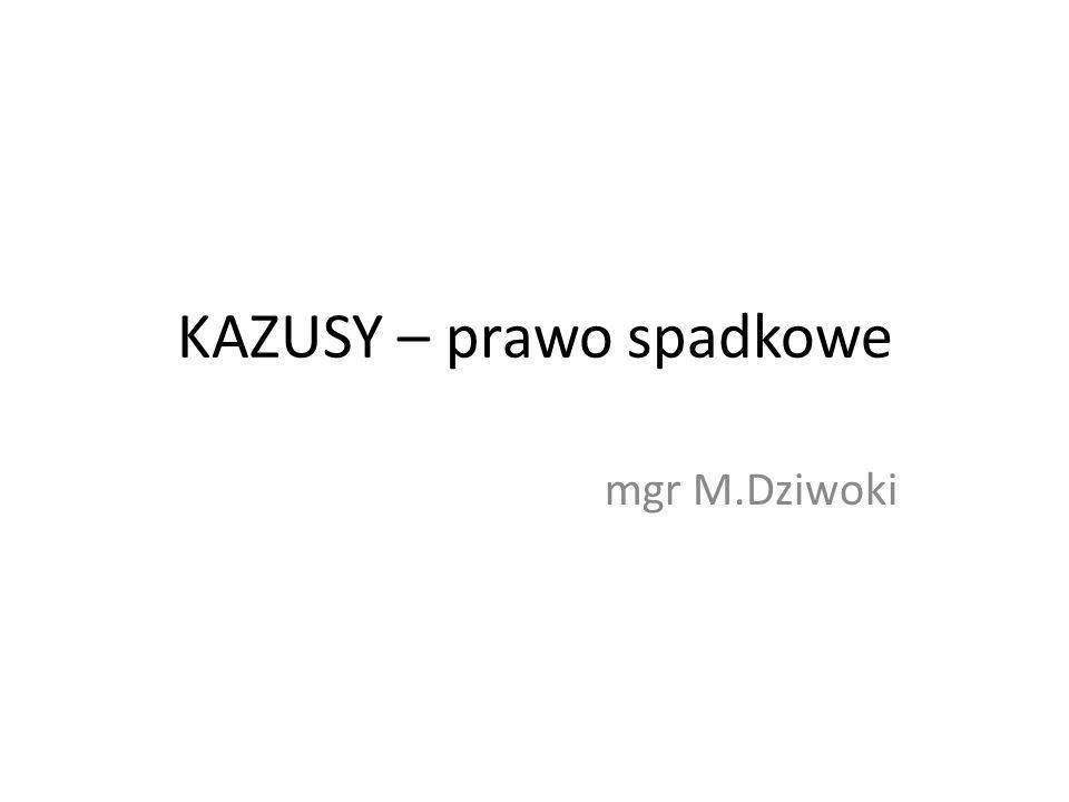 KAZUSY – prawo spadkowe mgr M.Dziwoki