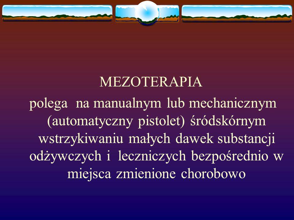 MEZOTERAPIA polega na manualnym lub mechanicznym (automatyczny pistolet) śródskórnym wstrzykiwaniu małych dawek substancji odżywczych i leczniczych bezpośrednio w miejsca zmienione chorobowo