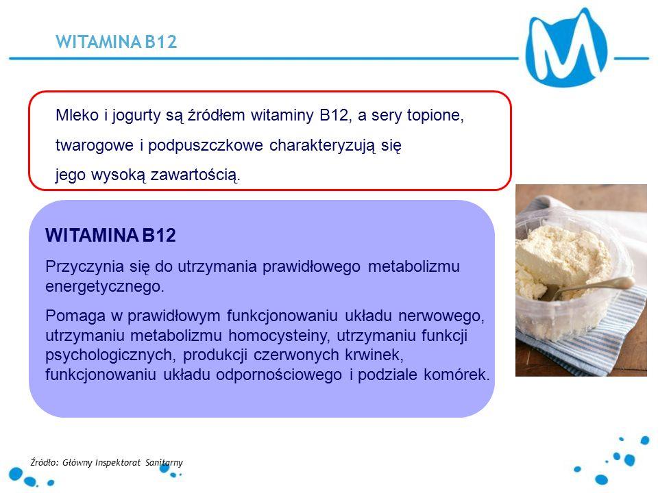 WITAMINA B12 Mleko i jogurty są źródłem witaminy B12, a sery topione, twarogowe i podpuszczkowe charakteryzują się jego wysoką zawartością. WITAMINA B