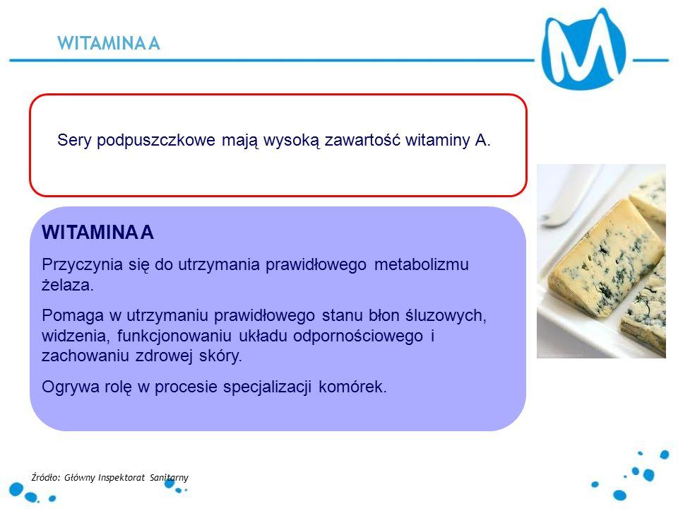 WITAMINA A Sery podpuszczkowe mają wysoką zawartość witaminy A. WITAMINA A Przyczynia się do utrzymania prawidłowego metabolizmu żelaza. Pomaga w utrz