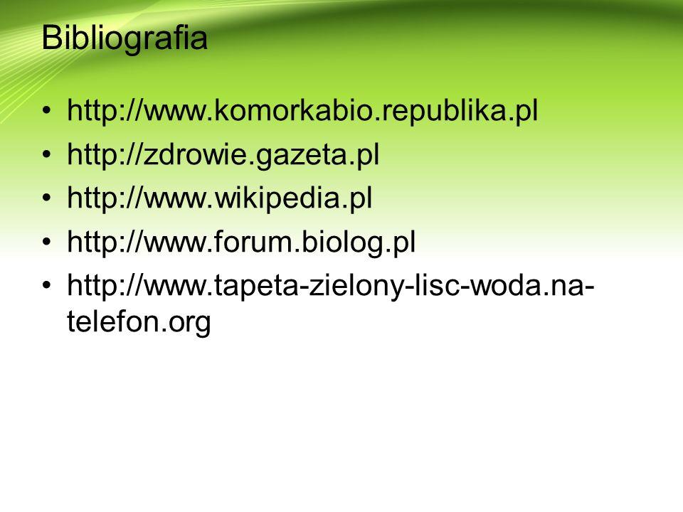 Bibliografia http://www.komorkabio.republika.pl http://zdrowie.gazeta.pl http://www.wikipedia.pl http://www.forum.biolog.pl http://www.tapeta-zielony-