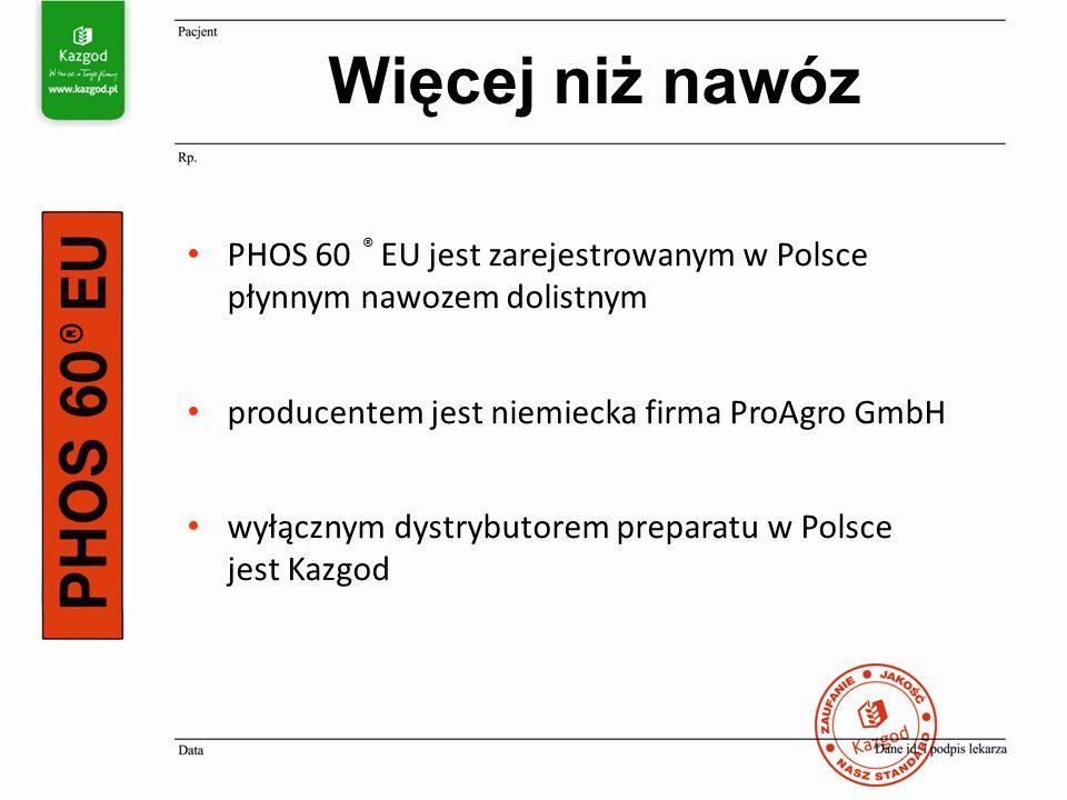 PHOS 60 ® EU jest zarejestrowanym w Polsce płynnym nawozem dolistnym producentem jest niemiecka firma ProAgro GmbH wyłącznym dystrybutorem preparatu w Polsce jest Kazgod