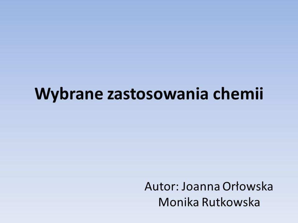 Wybrane zastosowania chemii Autor: Joanna Orłowska Monika Rutkowska