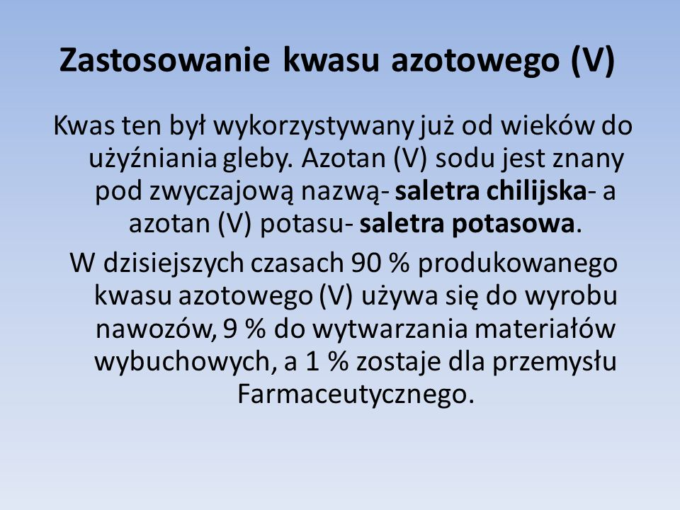 Zastosowanie kwasu azotowego (V) Kwas ten był wykorzystywany już od wieków do użyźniania gleby.