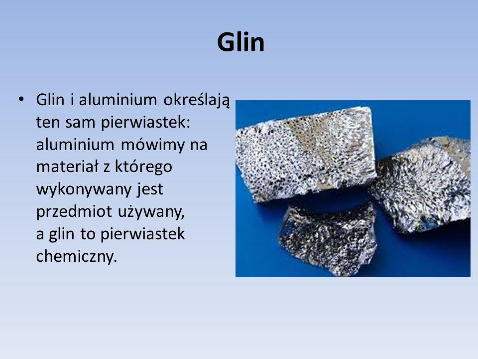 Czysty glin jest bardzo lekkim i miękkim metalem, dobrze przewodzącym prąd elektryczny.