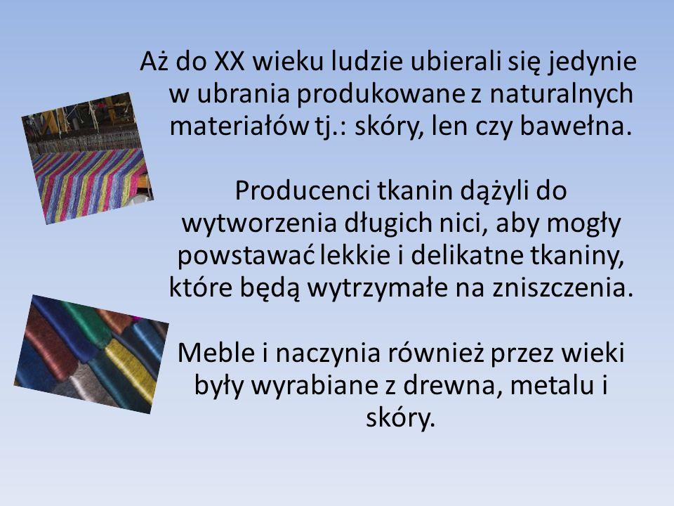 Aż do XX wieku ludzie ubierali się jedynie w ubrania produkowane z naturalnych materiałów tj.: skóry, len czy bawełna.