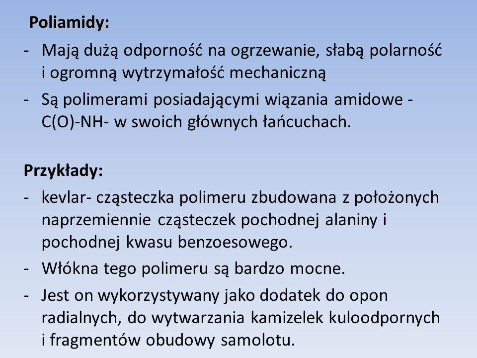 Poliamidy: -Mają dużą odporność na ogrzewanie, słabą polarność i ogromną wytrzymałość mechaniczną -Są polimerami posiadającymi wiązania amidowe - C(O)-NH- w swoich głównych łańcuchach.