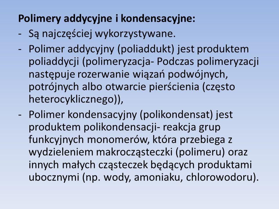 Polimery addycyjne i kondensacyjne: -Są najczęściej wykorzystywane.