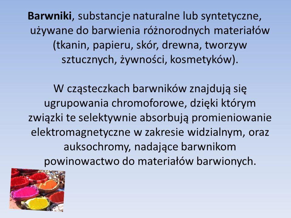 Barwniki, substancje naturalne lub syntetyczne, używane do barwienia różnorodnych materiałów (tkanin, papieru, skór, drewna, tworzyw sztucznych, żywności, kosmetyków).