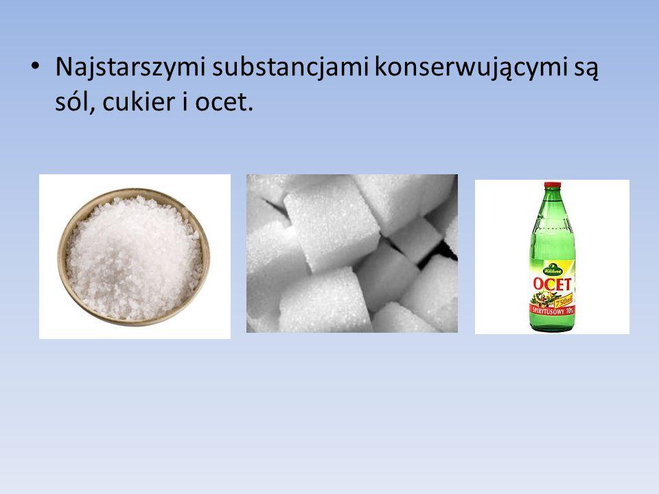 Najstarszymi substancjami konserwującymi są sól, cukier i ocet.