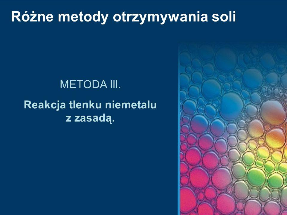 Różne metody otrzymywania soli METODA III. Reakcja tlenku niemetalu z zasadą.