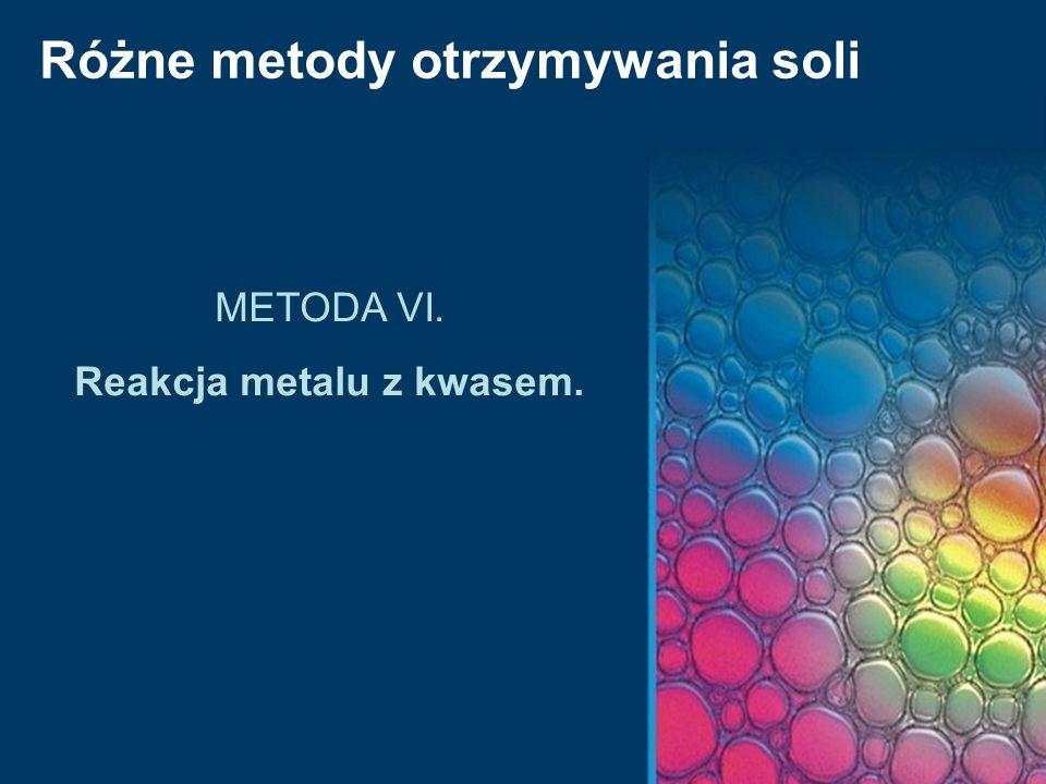 Różne metody otrzymywania soli METODA VI. Reakcja metalu z kwasem.