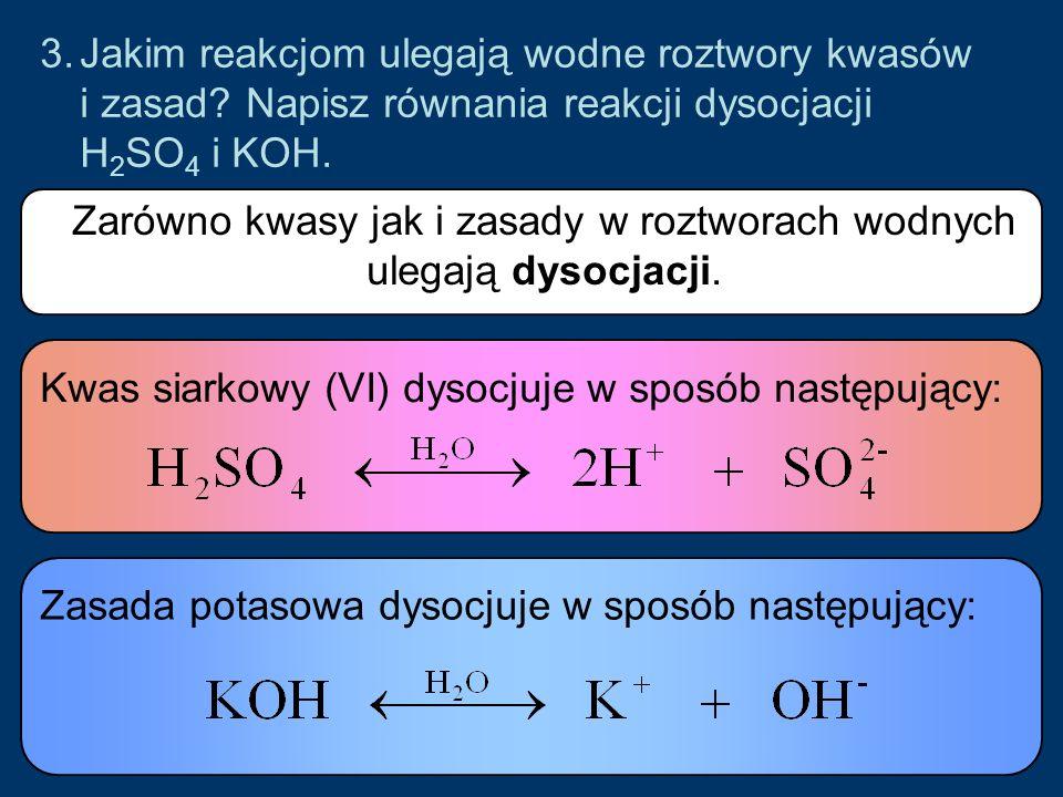 3.Jakim reakcjom ulegają wodne roztwory kwasów i zasad.