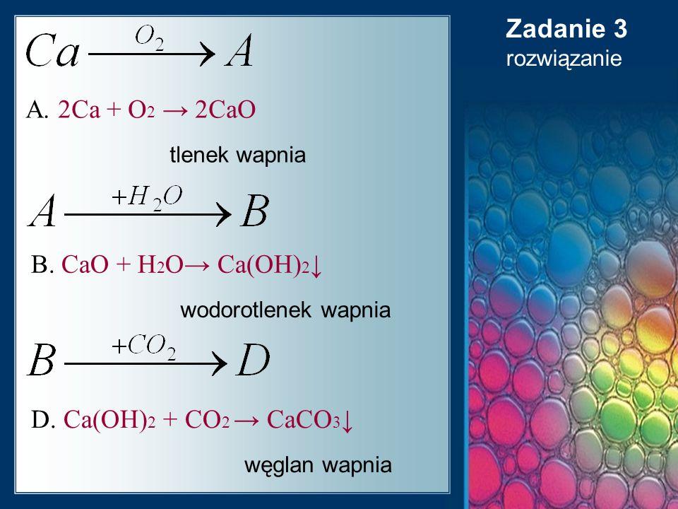A. 2Ca + O 2 → 2CaO B. CaO + H 2 O→ Ca(OH) 2 ↓ D.