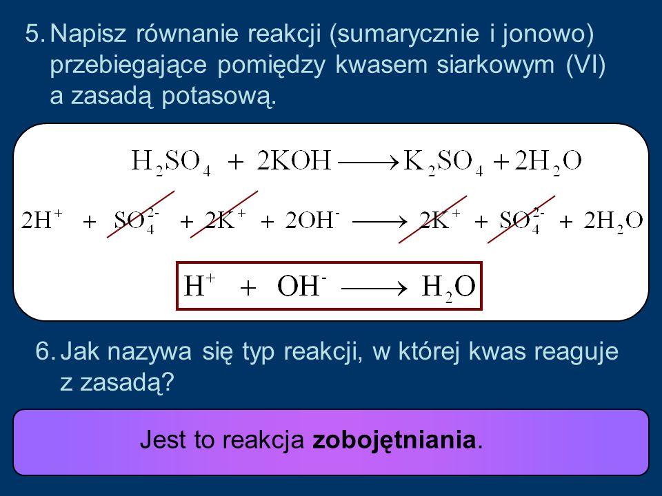 5.Napisz równanie reakcji (sumarycznie i jonowo) przebiegające pomiędzy kwasem siarkowym (VI) a zasadą potasową.