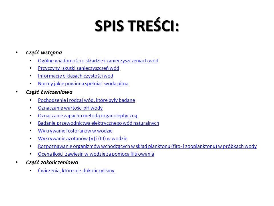 SPIS TREŚCI: Część wstępna Ogólne wiadomości o składzie i zanieczyszczeniach wód Przyczyny i skutki zanieczyszczeń wód Informacje o klasach czystości