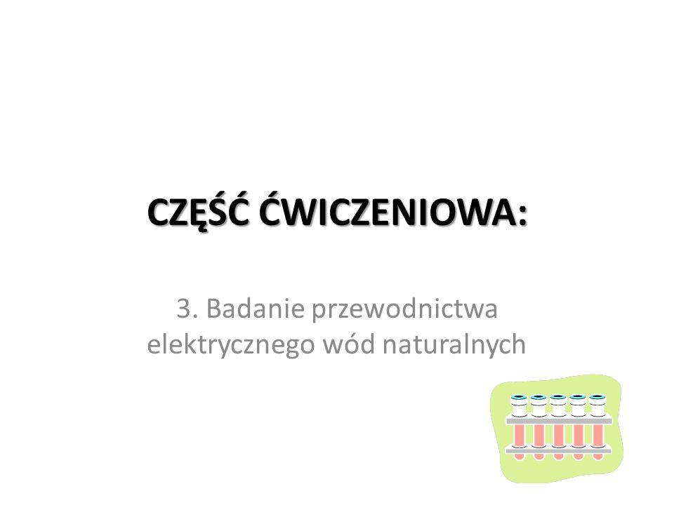 CZĘŚĆ ĆWICZENIOWA: 3. Badanie przewodnictwa elektrycznego wód naturalnych