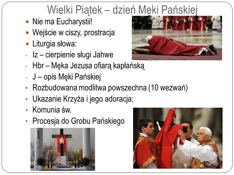 Wielki Piątek – dzień Męki Pańskiej Nie ma Eucharystii.