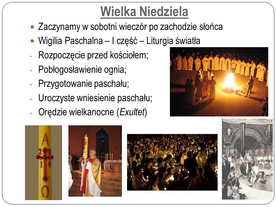 Wielka Niedziela Zaczynamy w sobotni wieczór po zachodzie słońca Wigilia Paschalna – I część – Liturgia światła - Rozpoczęcie przed kościołem; - Pobłogosławienie ognia; - Przygotowanie paschału; - Uroczyste wniesienie paschału; - Orędzie wielkanocne ( Exultet )