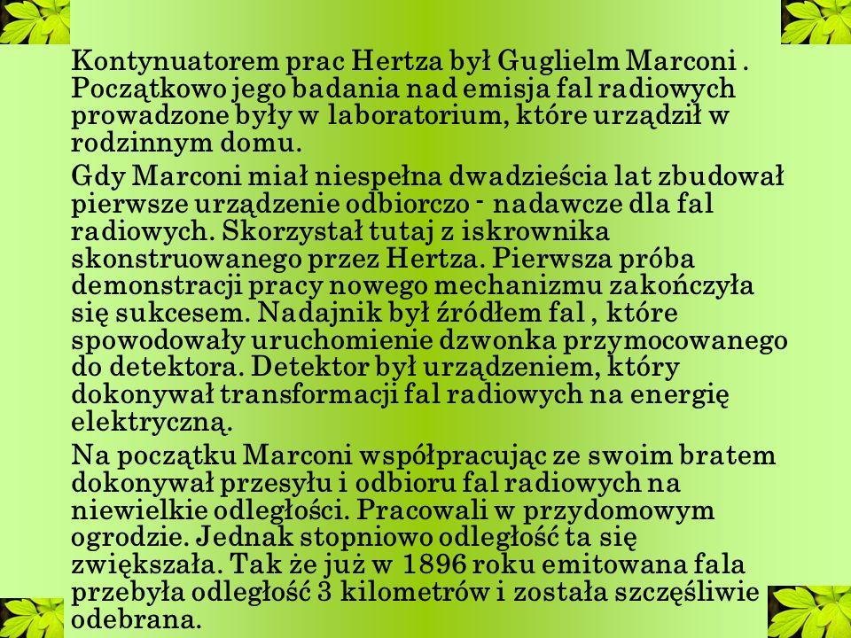 Kontynuatorem prac Hertza był Guglielm Marconi.