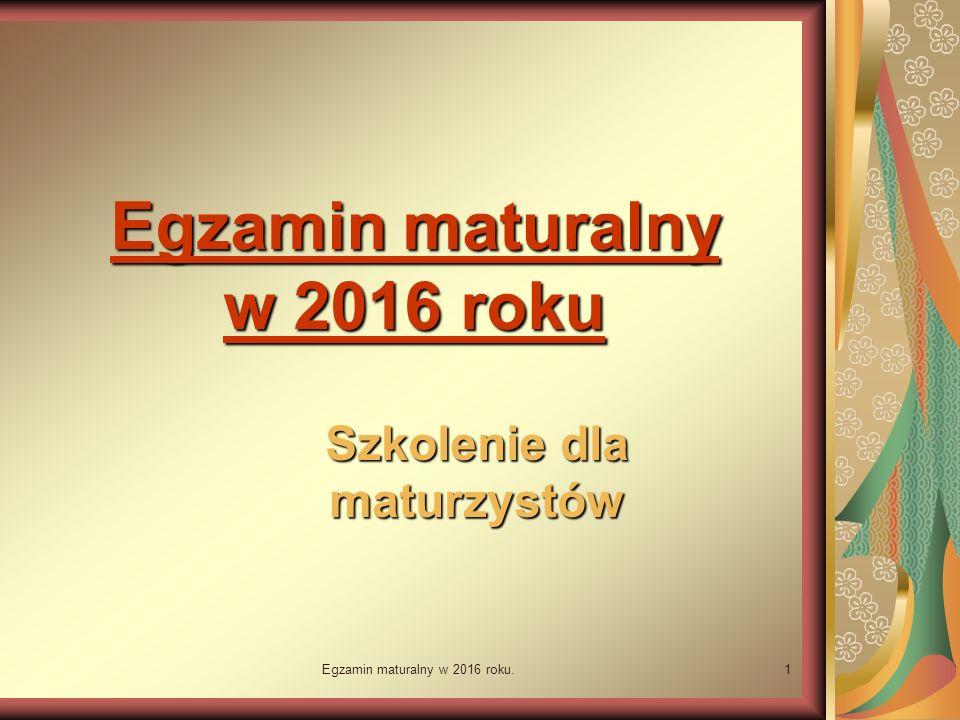 Egzamin maturalny w 2016 roku.1 Egzamin maturalny w 2016 roku Szkolenie dla maturzystów
