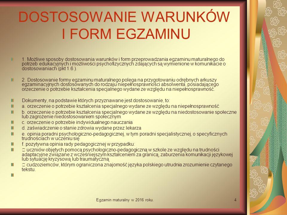 Egzamin maturalny w 2016 roku.4 DOSTOSOWANIE WARUNKÓW I FORM EGZAMINU 1.