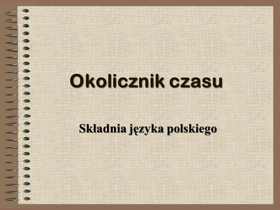 Okolicznik czasu Składnia języka polskiego