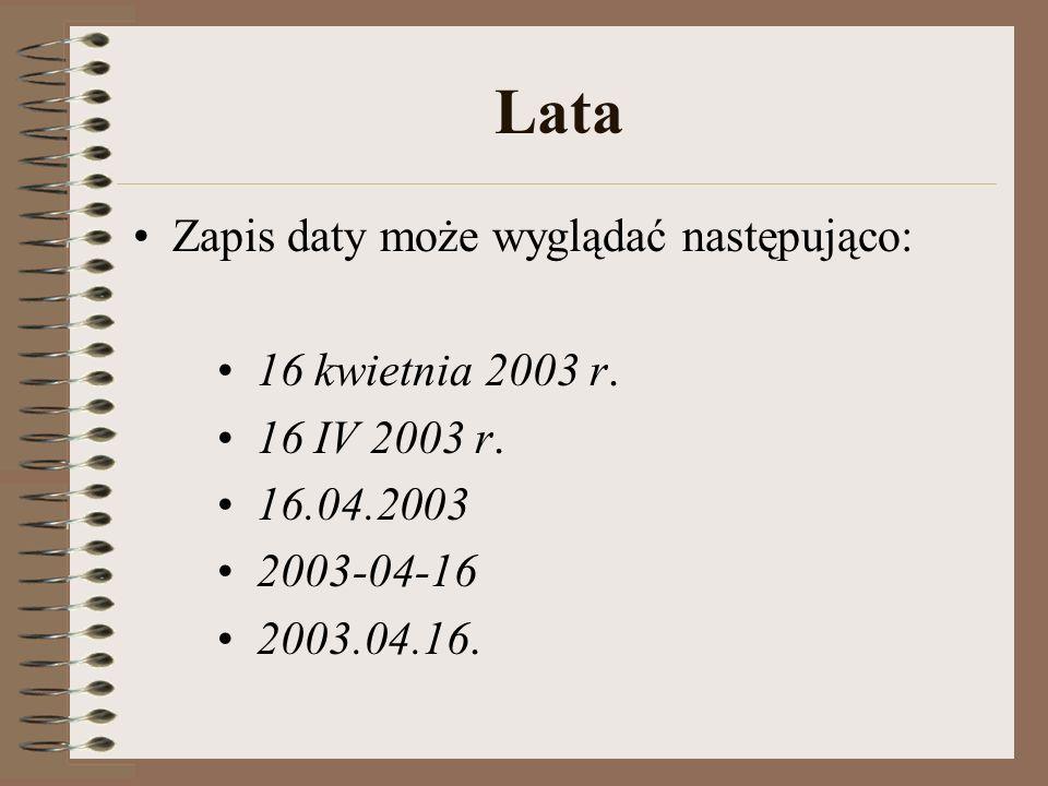Lata Zapis daty może wyglądać następująco: 16 kwietnia 2003 r.