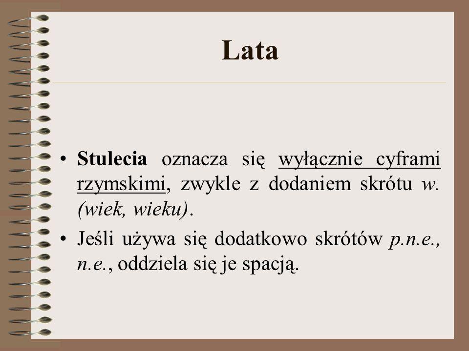 Lata Stulecia oznacza się wyłącznie cyframi rzymskimi, zwykle z dodaniem skrótu w.