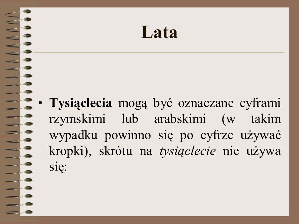 Lata Tysiąclecia mogą być oznaczane cyframi rzymskimi lub arabskimi (w takim wypadku powinno się po cyfrze używać kropki), skrótu na tysiąclecie nie używa się: