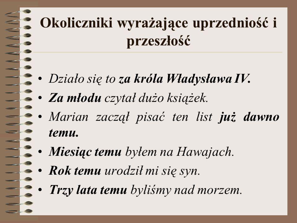 Okoliczniki wyrażające uprzedniość i przeszłość Działo się to za króla Władysława IV.