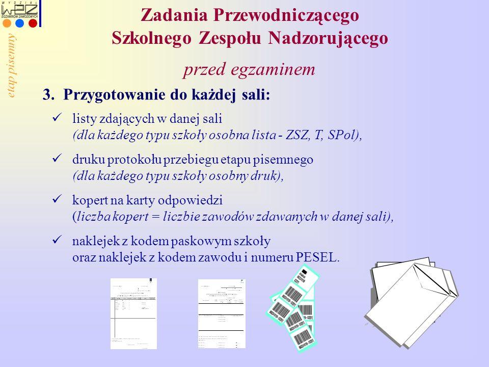3. Przygotowanie do każdej sali: listy zdających w danej sali (dla każdego typu szkoły osobna lista - ZSZ, T, SPol), druku protokołu przebiegu etapu p