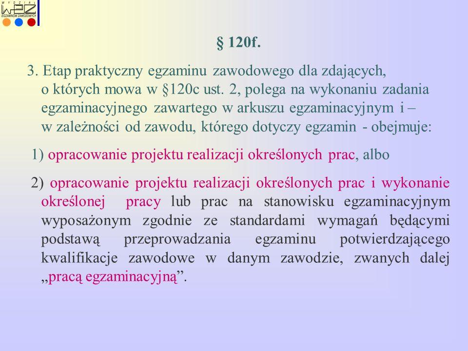 § 120f. 3. Etap praktyczny egzaminu zawodowego dla zdających, o których mowa w §120c ust. 2, polega na wykonaniu zadania egzaminacyjnego zawartego w a