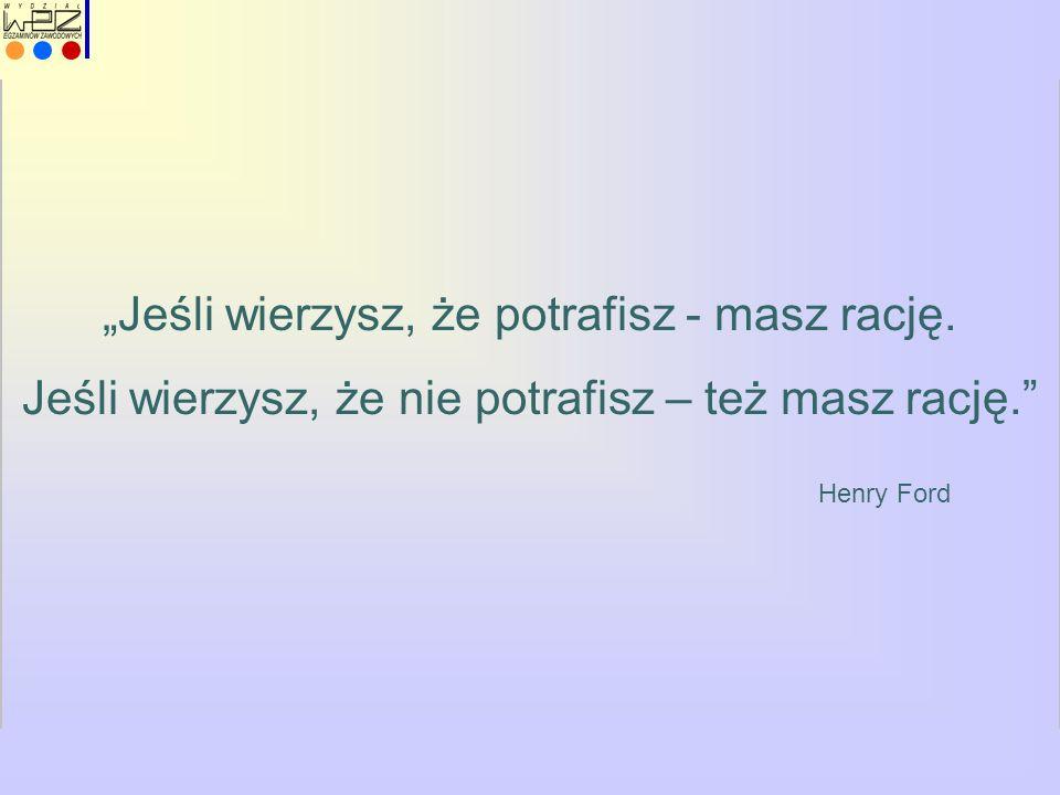 """""""Jeśli wierzysz, że potrafisz - masz rację. Jeśli wierzysz, że nie potrafisz – też masz rację."""" Henry Ford"""
