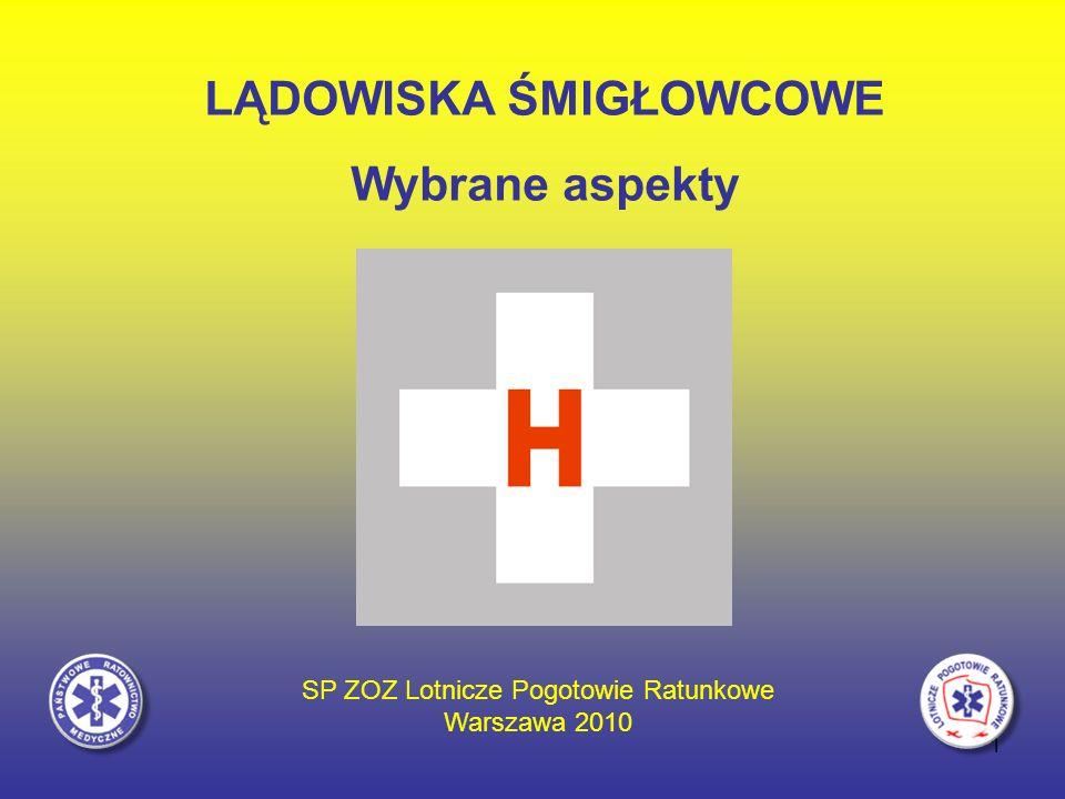 1 LĄDOWISKA ŚMIGŁOWCOWE Wybrane aspekty SP ZOZ Lotnicze Pogotowie Ratunkowe Warszawa 2010