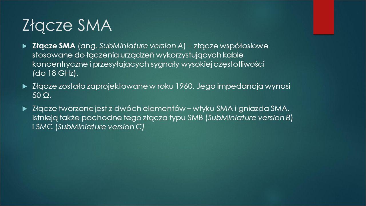 Złącze SMA  Złącze SMA (ang. SubMiniature version A) – złącze współosiowe stosowane do łączenia urządzeń wykorzystujących kable koncentryczne i przes