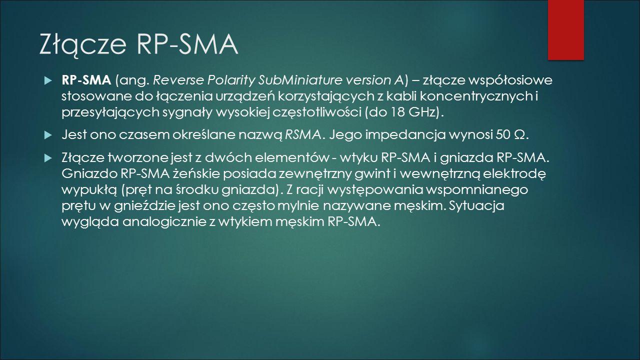 Złącze RP-SMA  RP-SMA (ang. Reverse Polarity SubMiniature version A) – złącze współosiowe stosowane do łączenia urządzeń korzystających z kabli konce