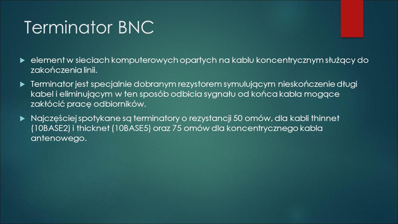 Terminator BNC  element w sieciach komputerowych opartych na kablu koncentrycznym służący do zakończenia linii.  Terminator jest specjalnie dobranym