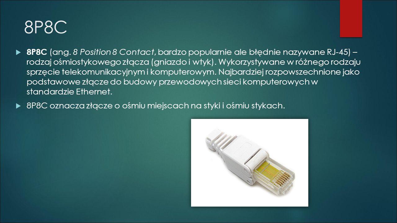 8P8C  8P8C (ang. 8 Position 8 Contact, bardzo popularnie ale błędnie nazywane RJ-45) – rodzaj ośmiostykowego złącza (gniazdo i wtyk). Wykorzystywane