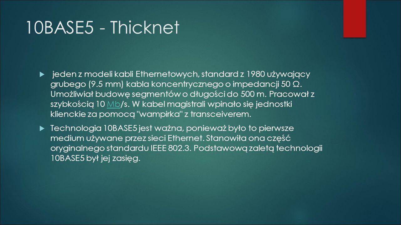 10BASE5 - Thicknet  jeden z modeli kabli Ethernetowych, standard z 1980 używający grubego (9.5 mm) kabla koncentrycznego o impedancji 50 Ω. Umożliwia