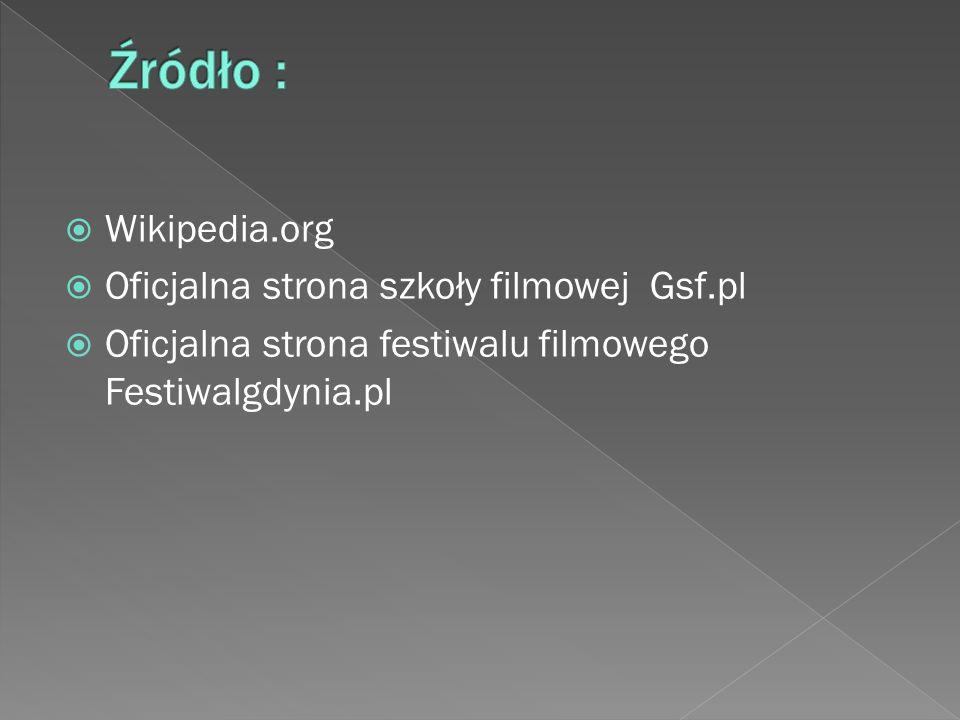  Wikipedia.org  Oficjalna strona szkoły filmowej Gsf.pl  Oficjalna strona festiwalu filmowego Festiwalgdynia.pl
