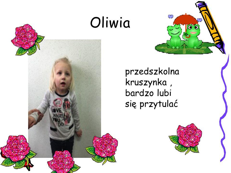 Oliwia przedszkolna kruszynka, bardzo lubi się przytulać